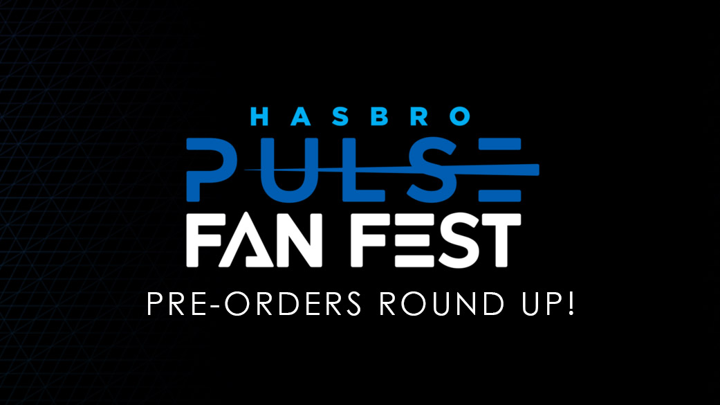 Hasbro Pulse Fan Fest Pre Orders
